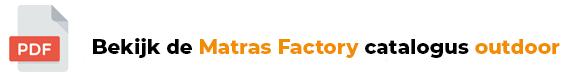 Klik hier voor de uitgebreide Matras Factory Catalogus outdoor